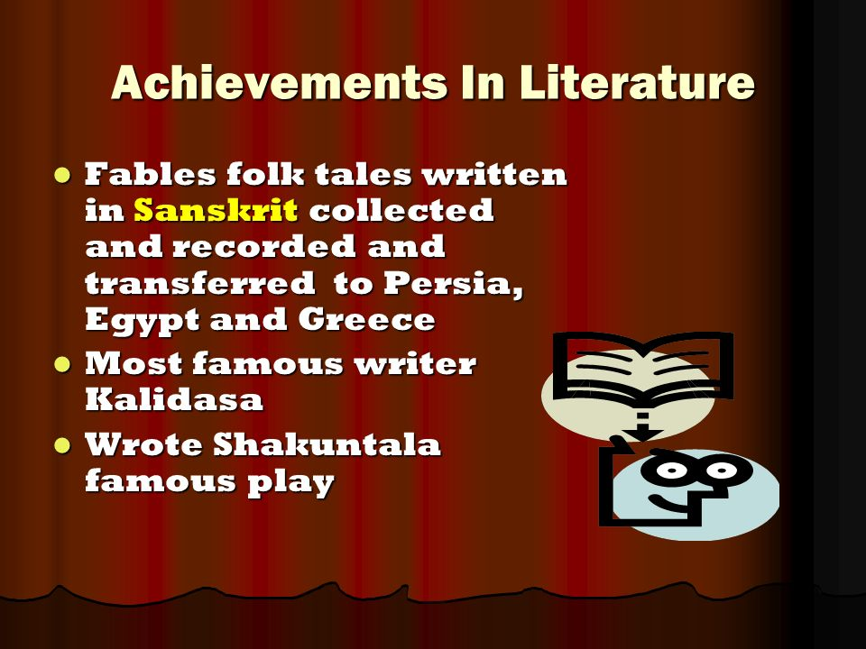 Achievements In Literature Fables folk tales written in Sanskrit collected and recorded and transferred to Persia, Egypt and Greece Fables folk tales