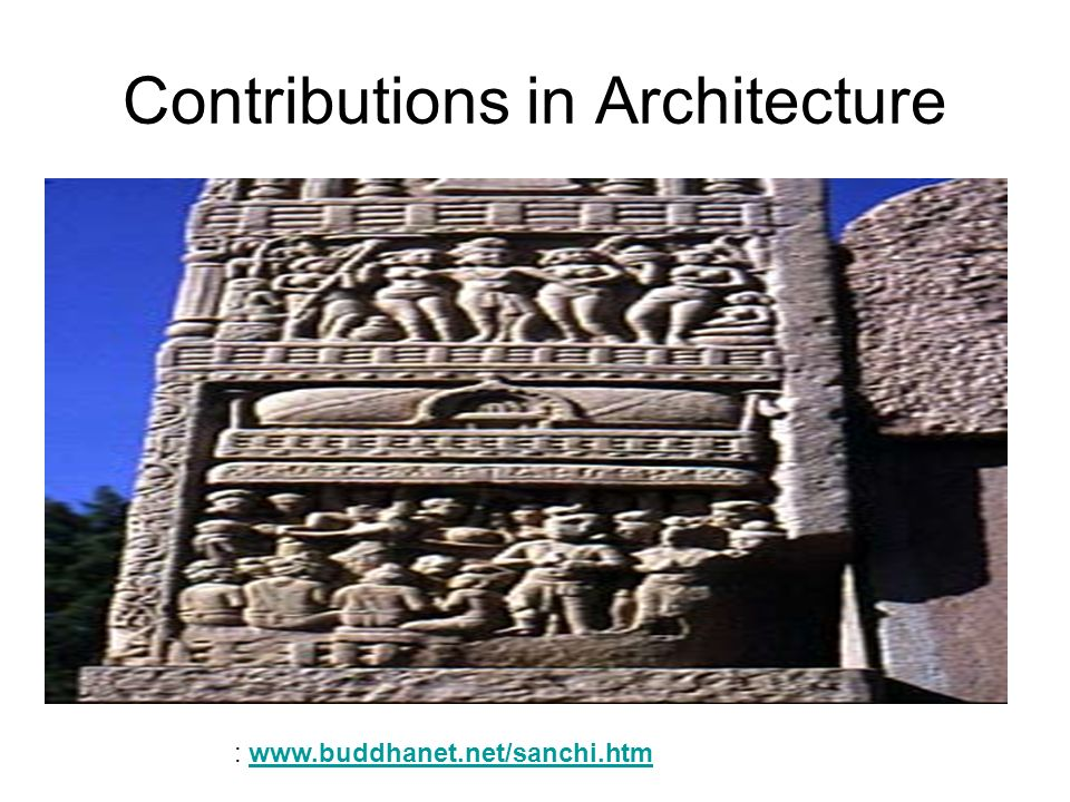Contributions in Architecture : www.buddhanet.net/sanchi.htmwww.buddhanet.net/sanchi.htm