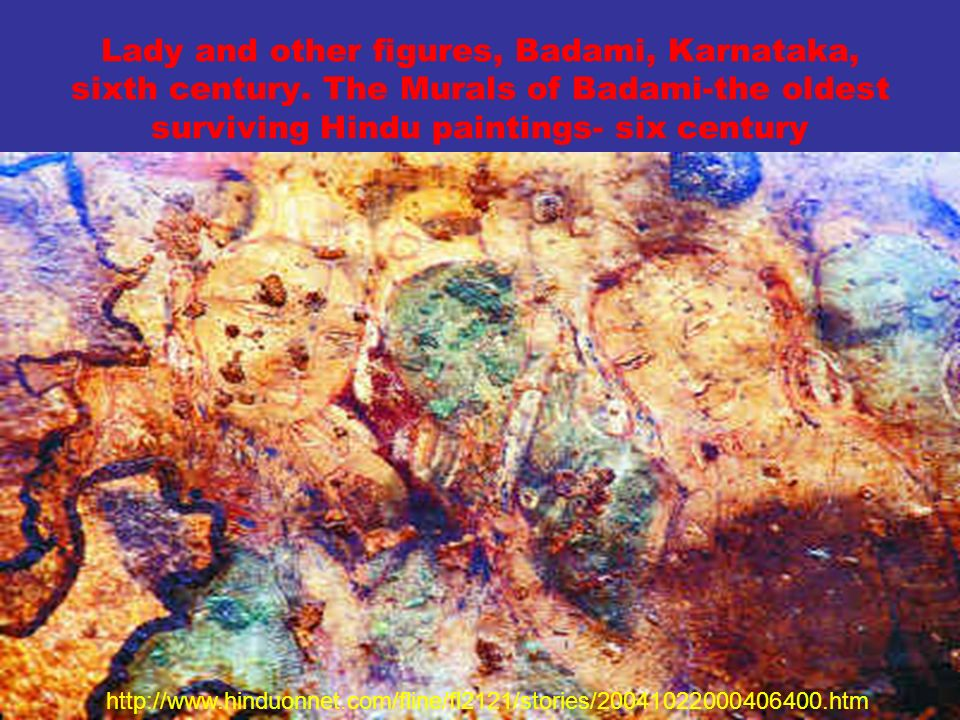 Lady and other figures, Badami, Karnataka, sixth century. The Murals of Badami-the oldest surviving Hindu paintings- six century http://www.hinduonnet