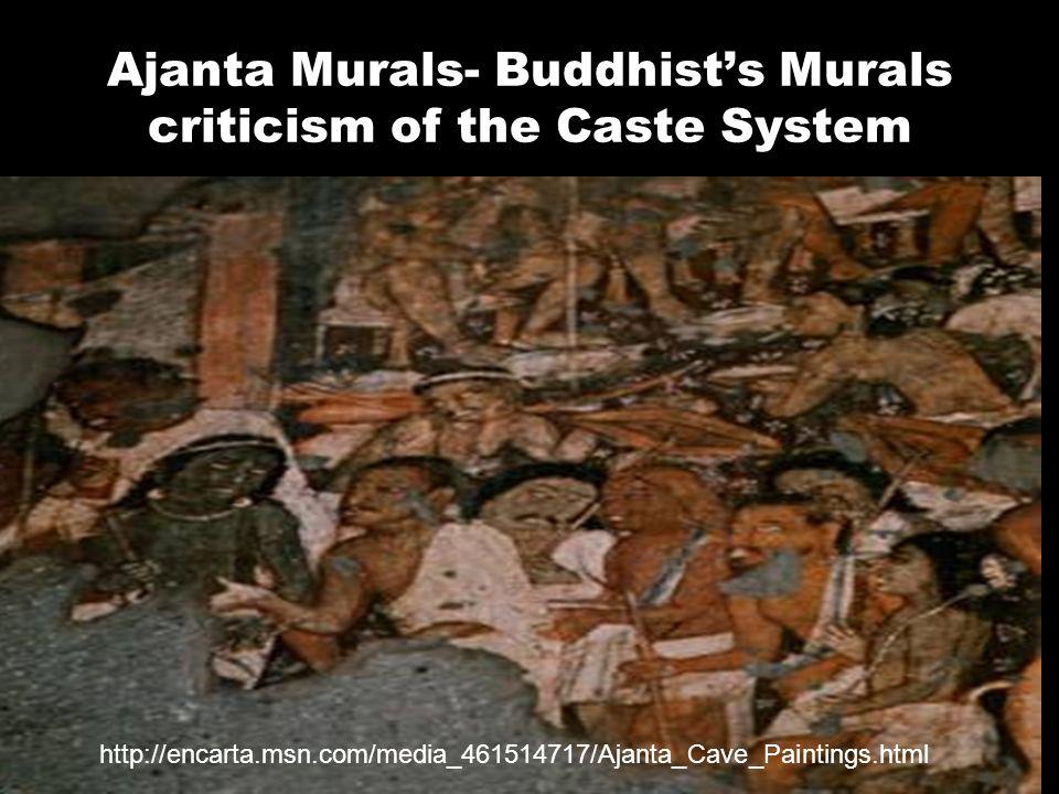Ajanta Murals- Buddhists Murals criticism of the Caste System http://encarta.msn.com/media_461514717/Ajanta_Cave_Paintings.html