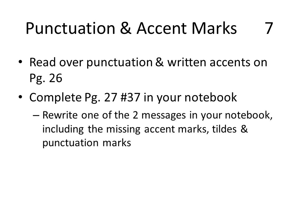 Punctuation & Accent Marks 7 Read over punctuation & written accents on Pg.
