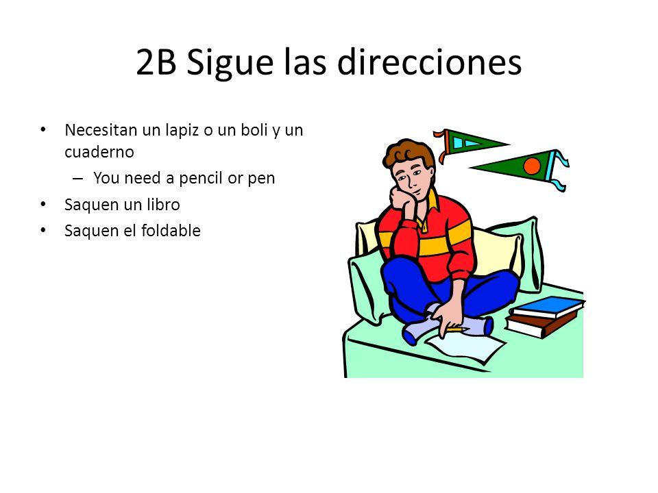 2B Sigue las direcciones Necesitan un lapiz o un boli y un cuaderno – You need a pencil or pen Saquen un libro Saquen el foldable