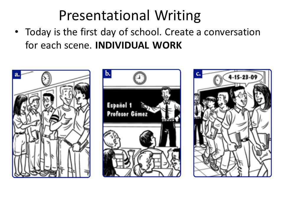Presentational Writing Today is the first day of school.