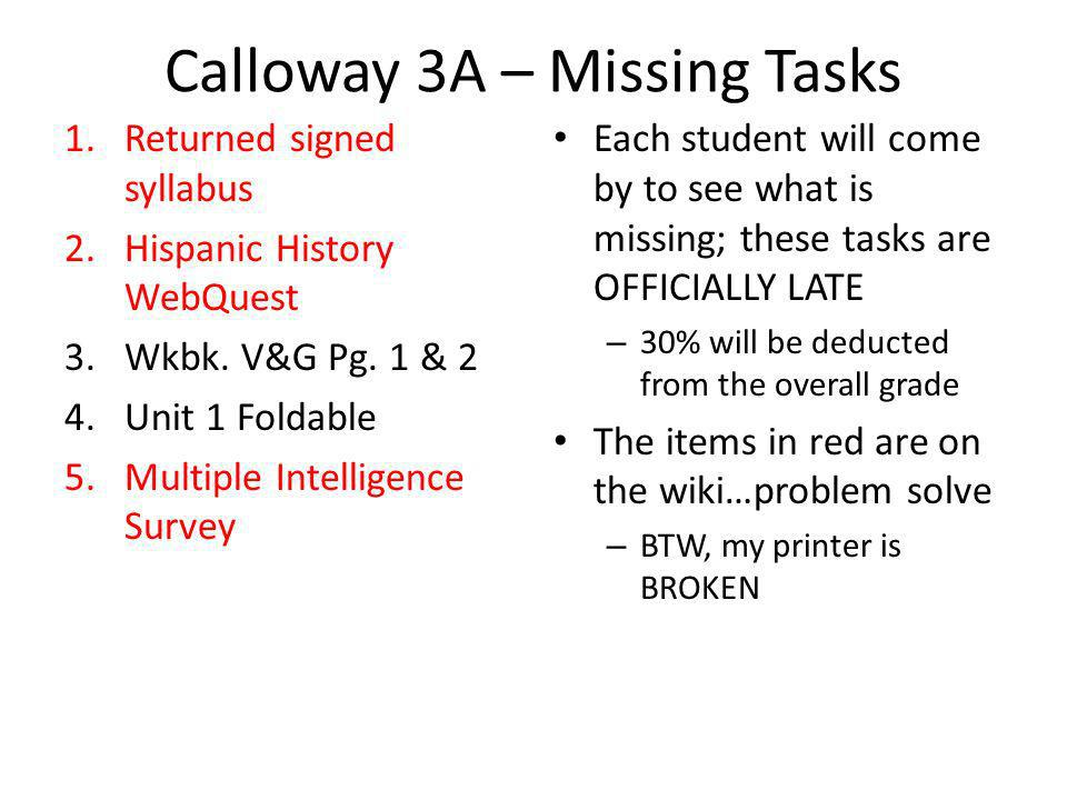Calloway 3A – Missing Tasks 1.Returned signed syllabus 2.Hispanic History WebQuest 3.Wkbk.