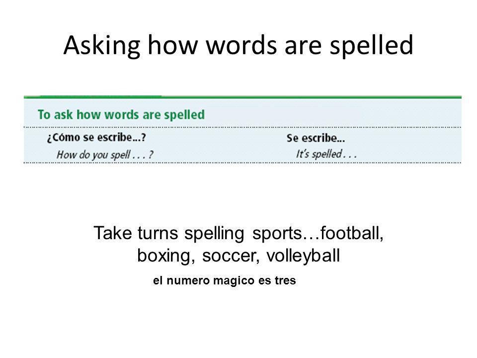Asking how words are spelled el numero magico es tres Take turns spelling sports…football, boxing, soccer, volleyball