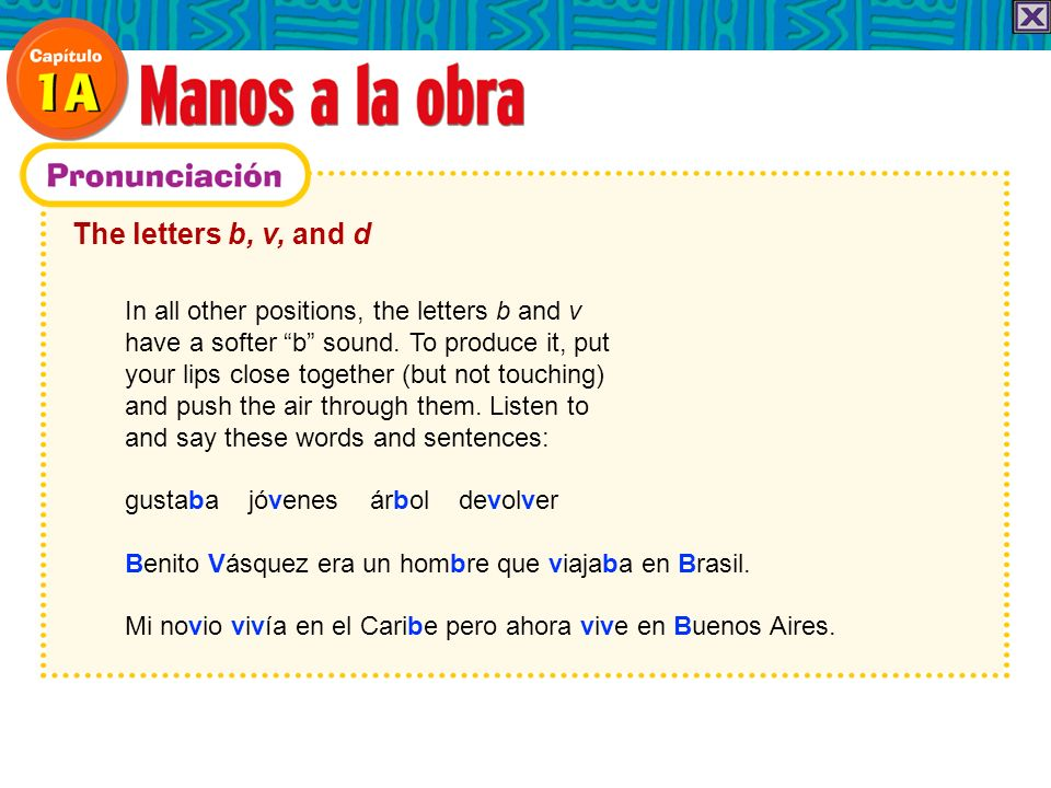 The letters b, v, and d Like the b and v, the Spanish d can have a hard or a soft sound.