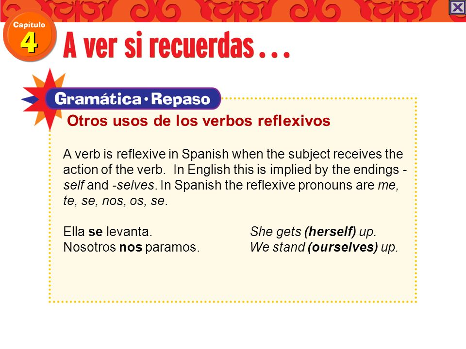 A verb is reflexive in Spanish when the subject receives the action of the verb. In English this is implied by the endings - self and -selves. In Span