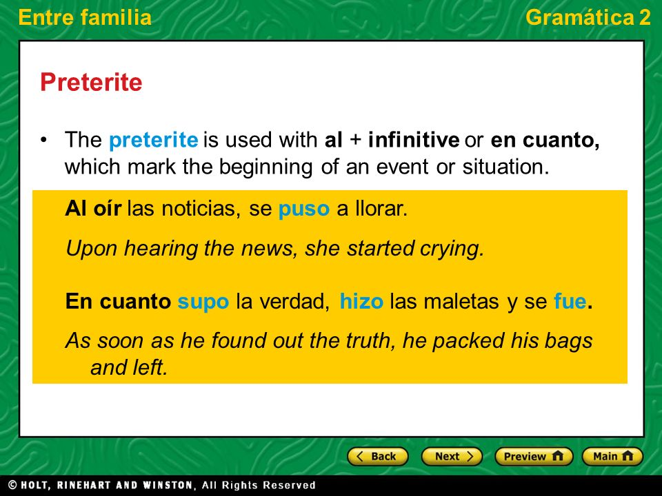 Entre familiaGramática 2 Preterite The preterite is used with al + infinitive or en cuanto, which mark the beginning of an event or situation.