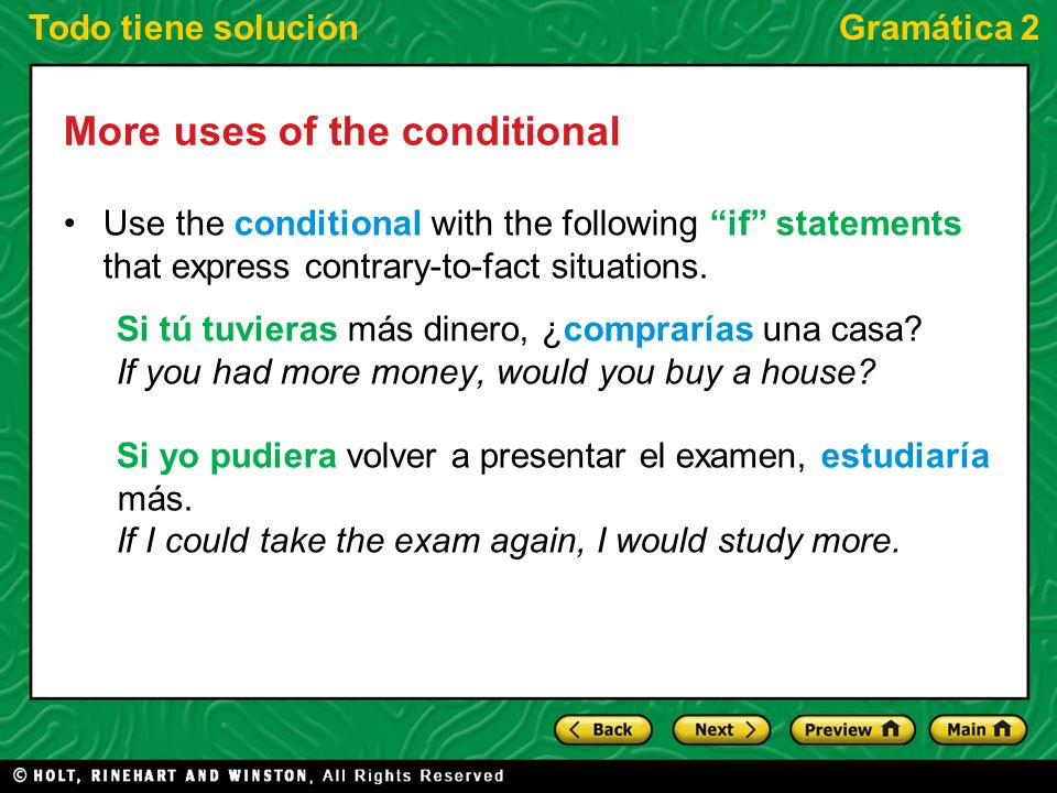 Todo tiene soluciónGramática 2 More uses of the conditional Use the conditional with the following if statements that express contrary-to-fact situati