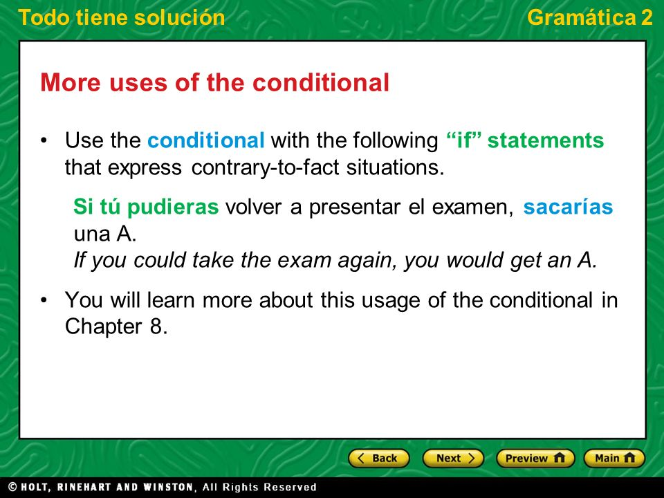 Todo tiene soluciónGramática 2 More uses of the conditional Use the conditional with the following if statements that express contrary-to-fact situations.