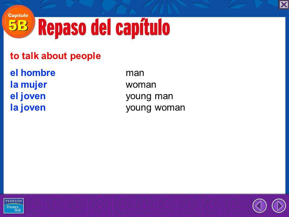 el hombre man la mujer woman el joven young man la joven young woman to talk about people
