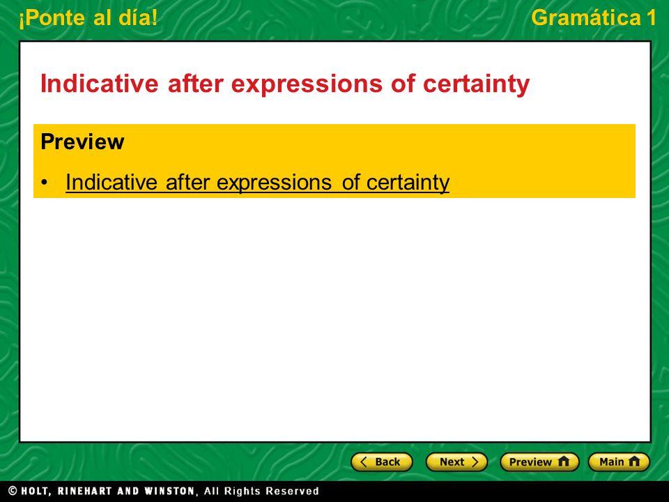¡Ponte al día!Gramática 1 Indicative after expressions of certainty Expressions of certainty (expresiones de certeza) are followed by a verb in the indicative mood.