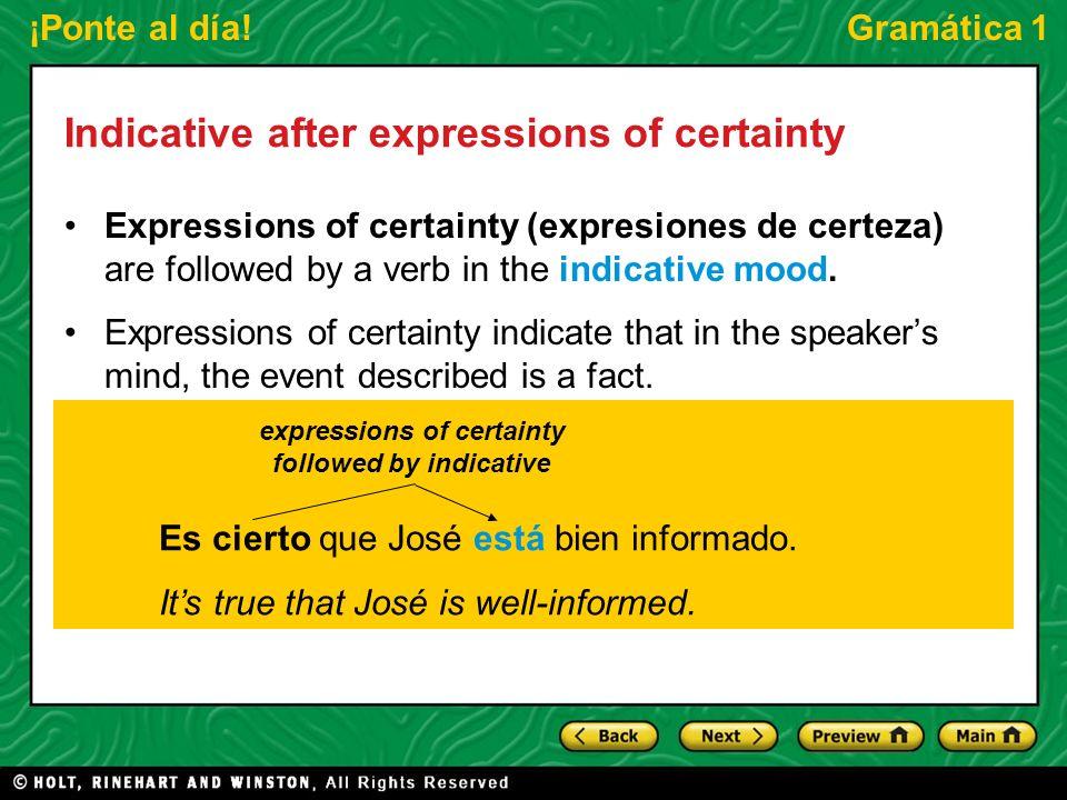 ¡Ponte al día!Gramática 1 Indicative after expressions of certainty Expressions of certainty (expresiones de certeza) are followed by a verb in the in