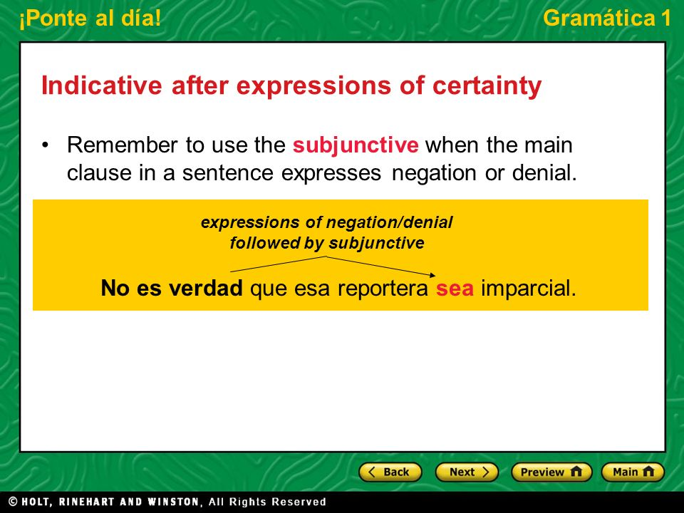 ¡Ponte al día!Gramática 1 Indicative after expressions of certainty Remember to use the subjunctive when the main clause in a sentence expresses negat