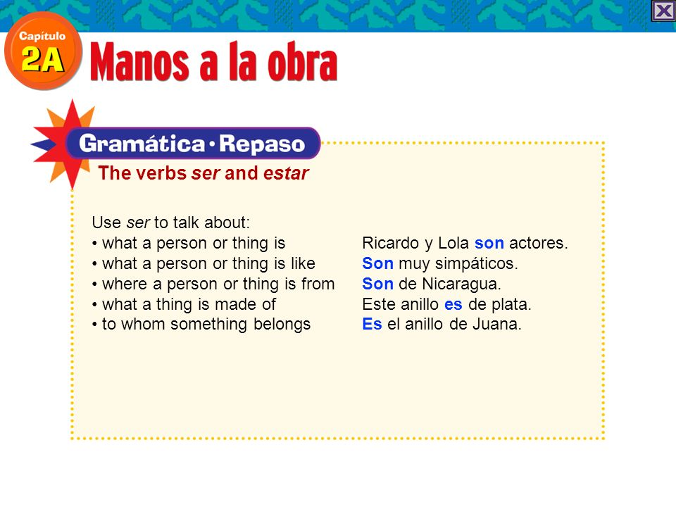 Use ser to talk about: what a person or thing isRicardo y Lola son actores.