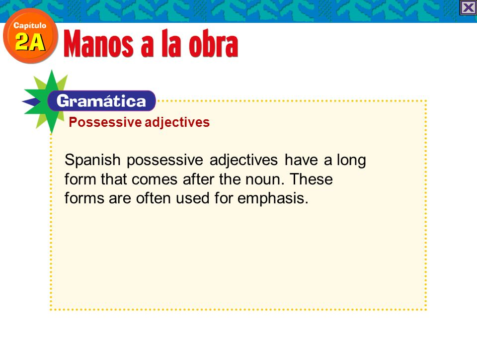 Spanish possessive adjectives have a long form that comes after the noun. These forms are often used for emphasis. Possessive adjectives