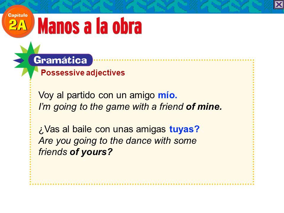 Voy al partido con un amigo mío. Im going to the game with a friend of mine.
