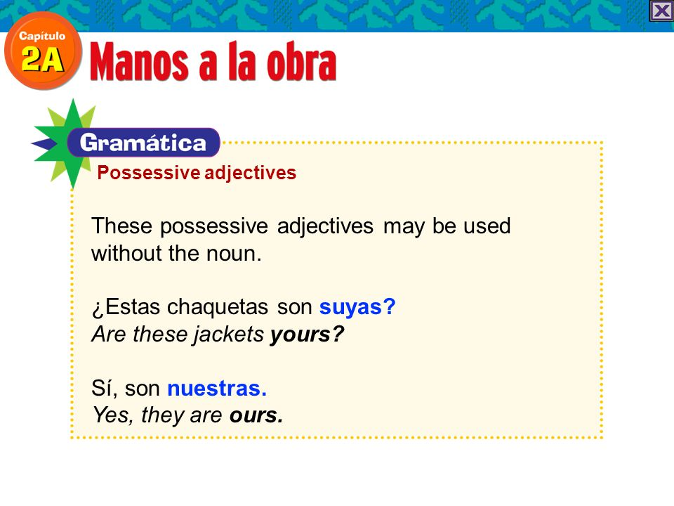 These possessive adjectives may be used without the noun.