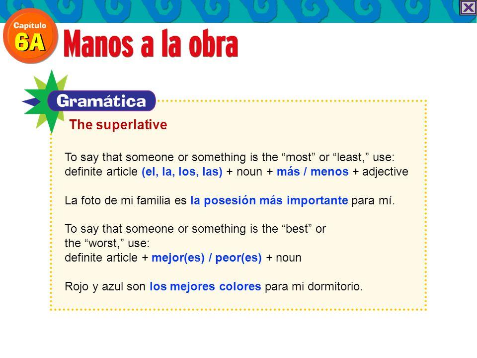 The superlative To say that someone or something is the most or least, use: definite article (el, la, los, las) + noun + más / menos + adjective La fo