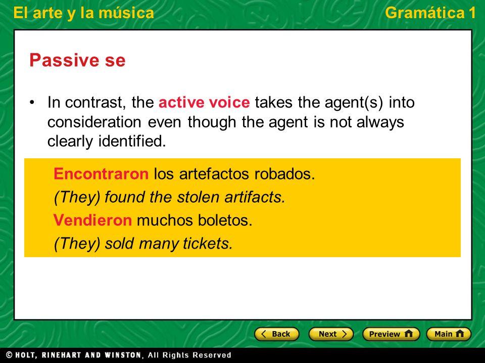 El arte y la músicaGramática 1 Passive se You can express the passive voice with se (se pasiva) with the pronoun se plus a verb in the third person singular or plural.