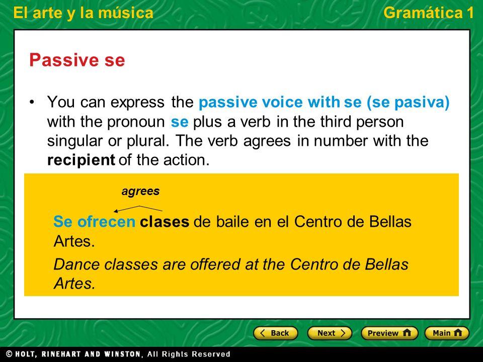 El arte y la músicaGramática 1 Passive se Unlike se pasiva, se impersonal is always used with a verb in the third person singular.