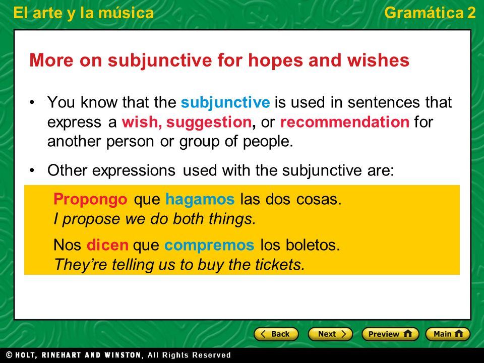 El arte y la músicaGramática 2 More on subjunctive for hopes and wishes You know that the subjunctive is used in sentences that express a wish, sugges