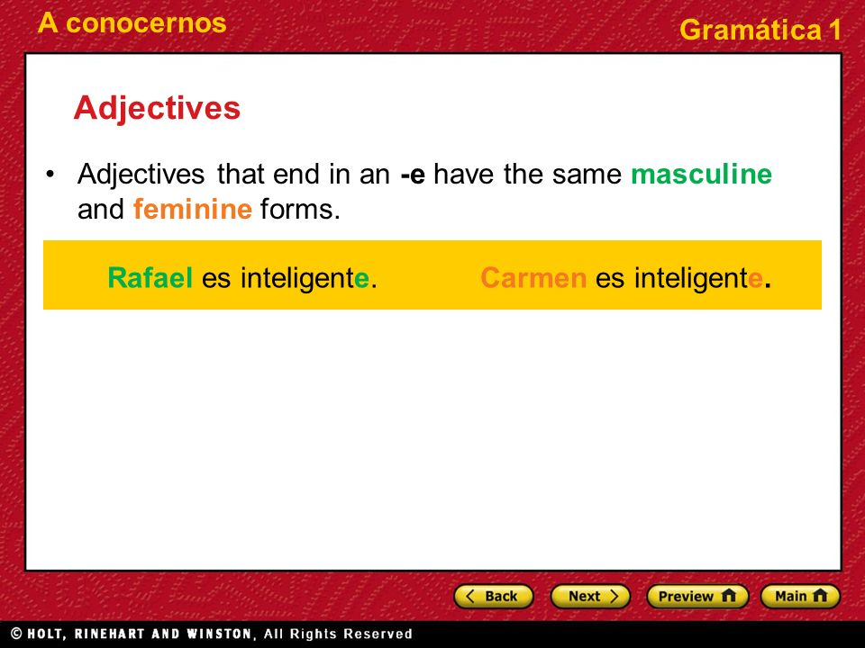 A conocernos Gramática 1 Adjectives Rafael es inteligente.Carmen es inteligente. Adjectives that end in an -e have the same masculine and feminine for