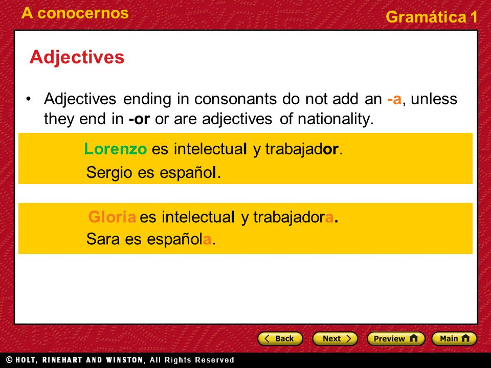 A conocernos Gramática 1 Adjectives Adjectives ending in consonants do not add an -a, unless they end in -or or are adjectives of nationality. Lorenzo