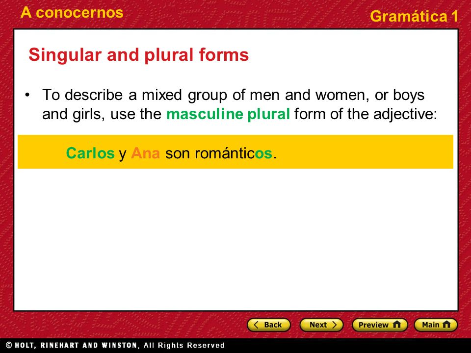 A conocernos Gramática 1 Singular and plural forms To describe a mixed group of men and women, or boys and girls, use the masculine plural form of the