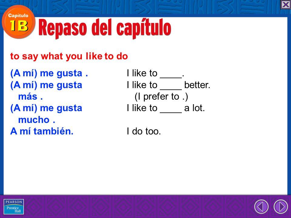 (A mí) me gusta. I like to ____. (A mí) me gusta I like to ____ better.