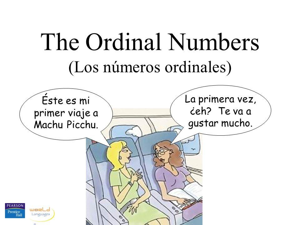 The Ordinal Numbers (Los números ordinales) Éste es mi primer viaje a Machu Picchu.