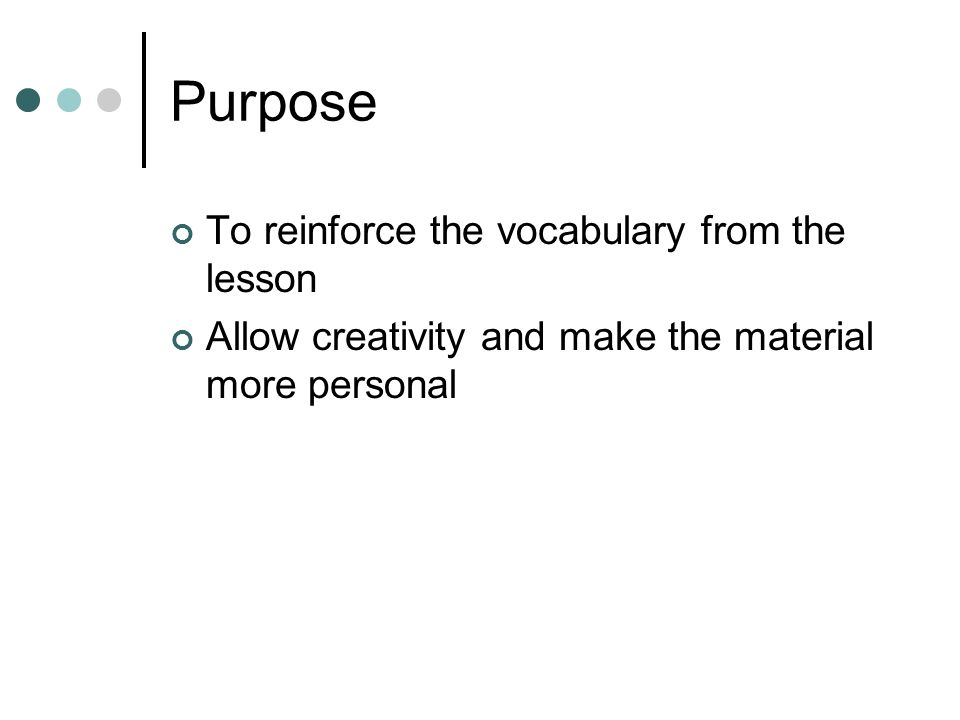 Purpose To reinforce the vocabulary from the lesson Allow creativity and make the material more personal