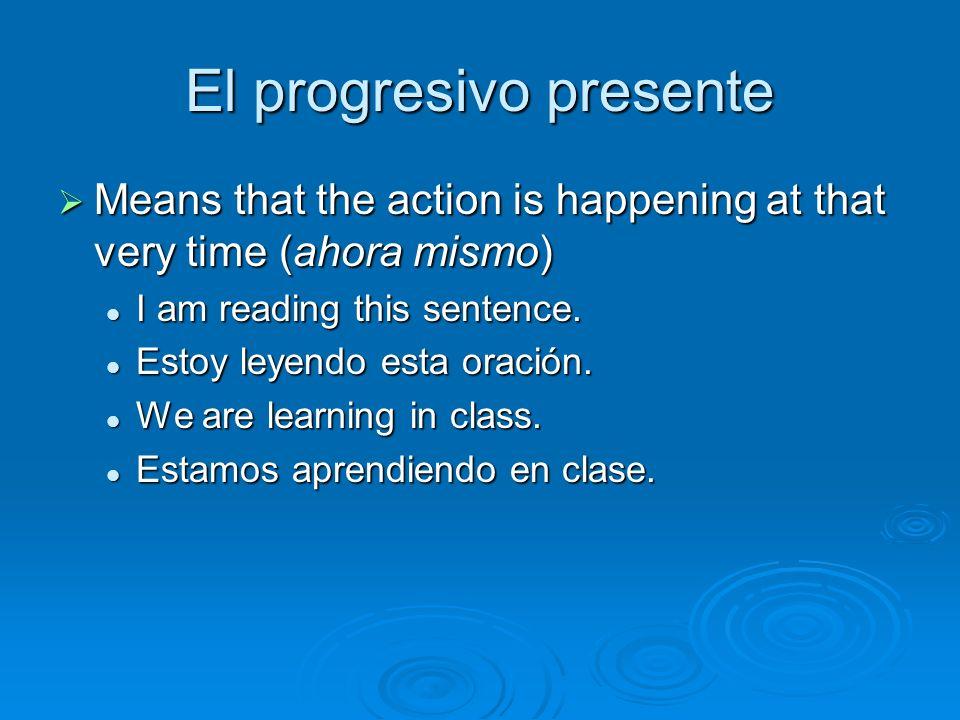 1.Conjugate estar 2. Follow with present participle To form: 1.