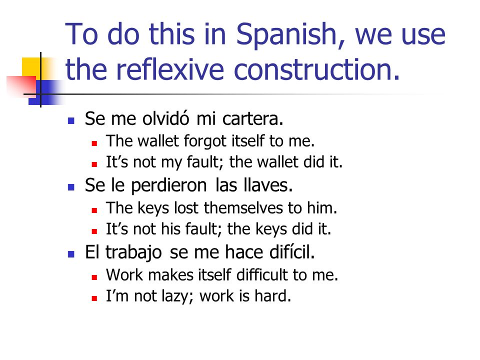 To do this in Spanish, we use the reflexive construction.