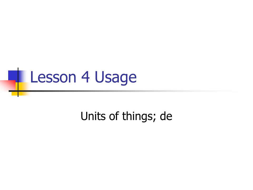 Lesson 4 Usage Units of things; de