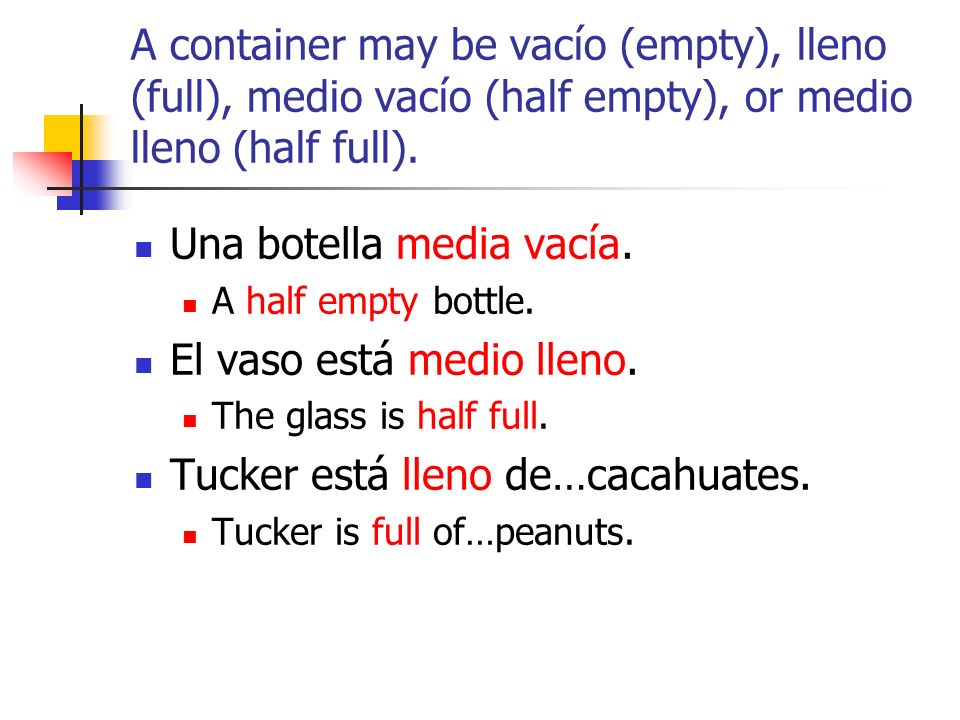 A container may be vacío (empty), lleno (full), medio vacío (half empty), or medio lleno (half full).