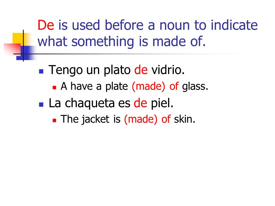 De is used before a noun to indicate what something is made of.
