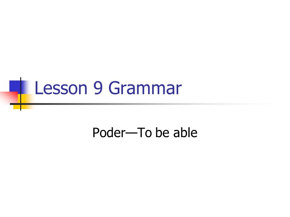Lesson 9 Grammar PoderTo be able