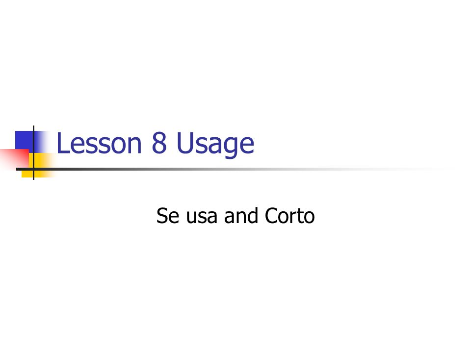 Lesson 8 Usage Se usa and Corto