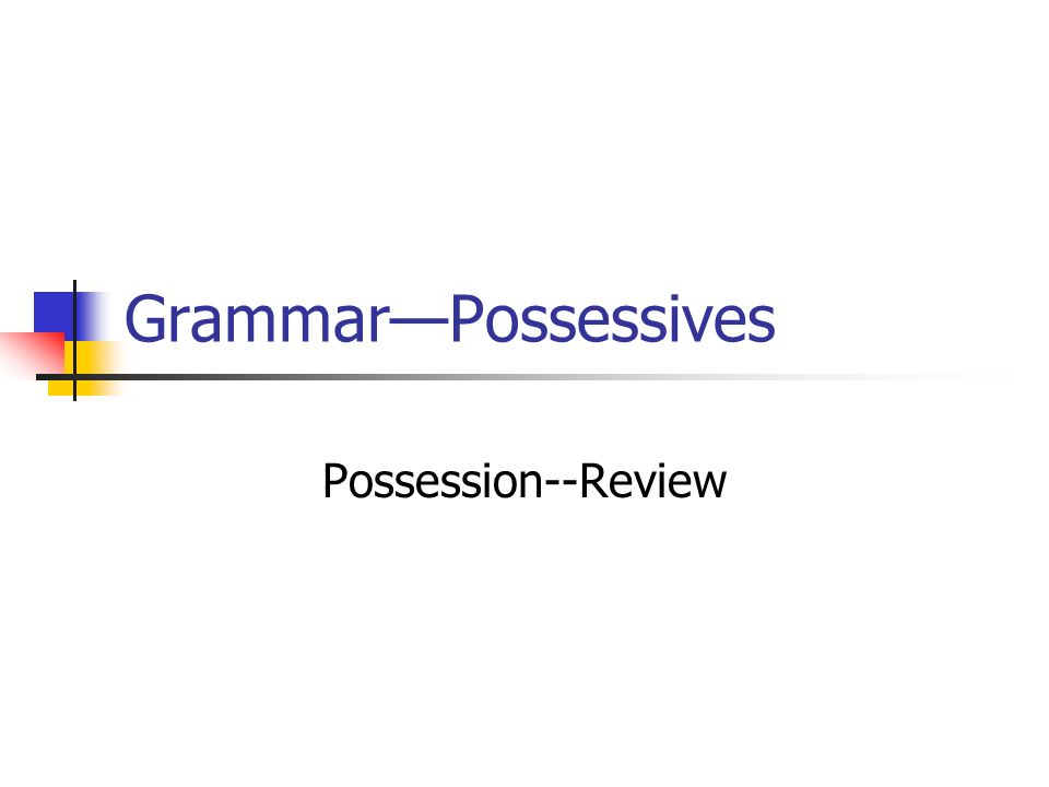 GrammarPossessives Possession--Review