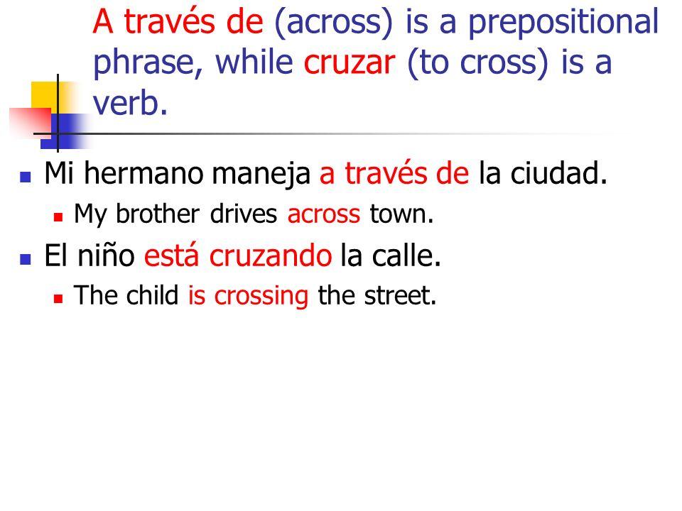 A través de (across) is a prepositional phrase, while cruzar (to cross) is a verb.