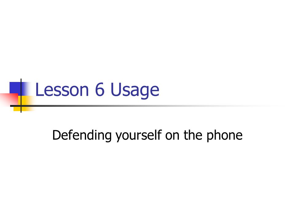 Lesson 6 Usage Defending yourself on the phone