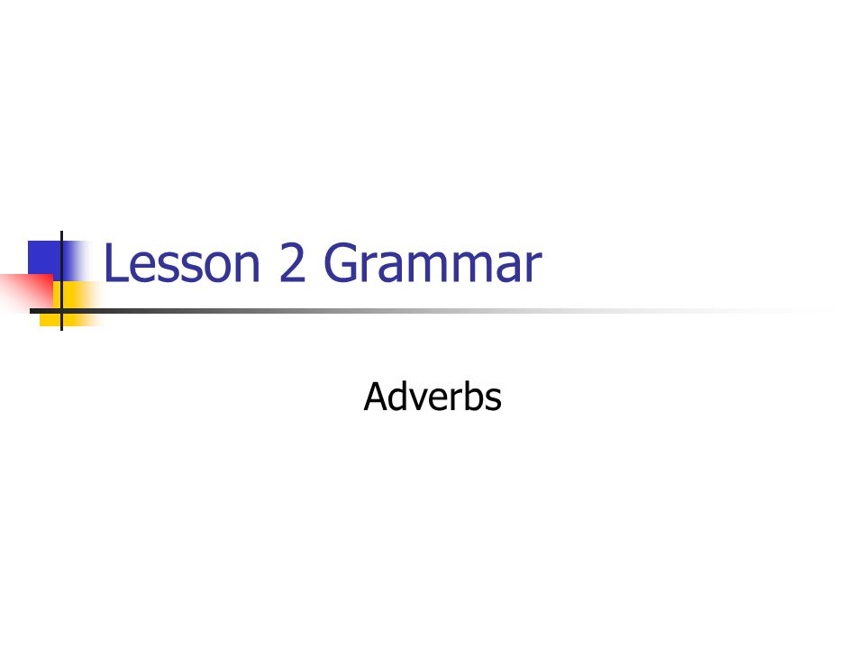 Lesson 2 Grammar Adverbs