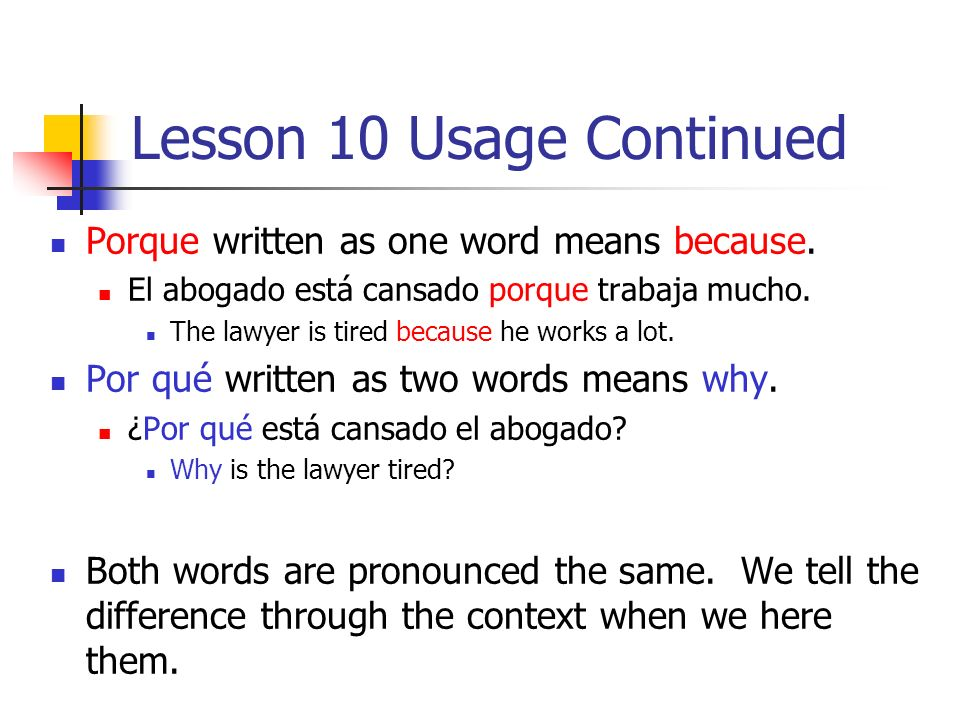 Lesson 10 Usage Continued Porque written as one word means because.