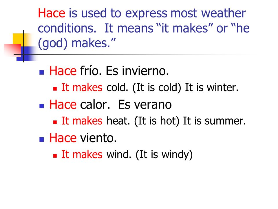 Hace is used to express most weather conditions. It means it makes or he (god) makes.
