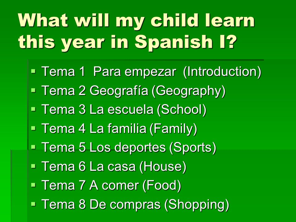 What will my child learn this year in Spanish I? Tema 1 Para empezar (Introduction) Tema 1 Para empezar (Introduction) Tema 2 Geografía (Geography) Te