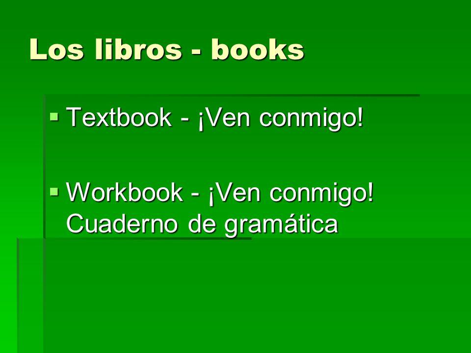 Los libros - books Textbook - ¡Ven conmigo! Textbook - ¡Ven conmigo! Workbook - ¡Ven conmigo! Cuaderno de gramática Workbook - ¡Ven conmigo! Cuaderno