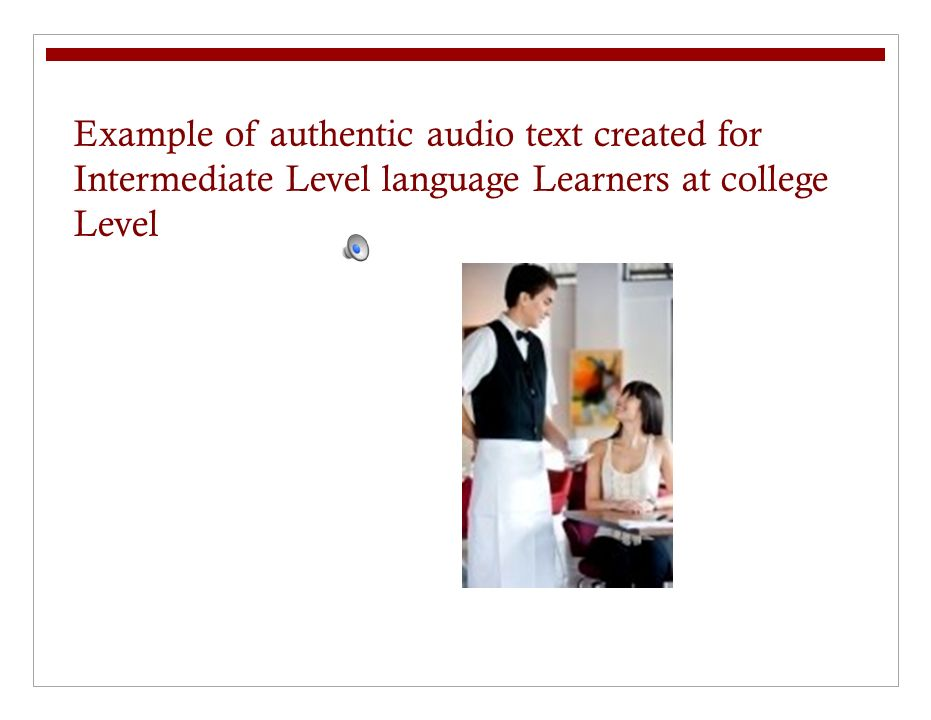 Example of authentic audio text created for Intermediate Level language Learners at college Level