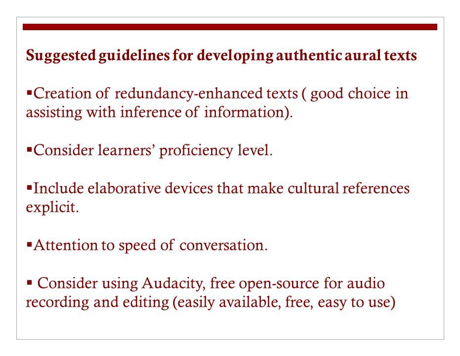 Suggested guidelines for developing authentic aural texts Creation of redundancy-enhanced texts ( good choice in assisting with inference of information).