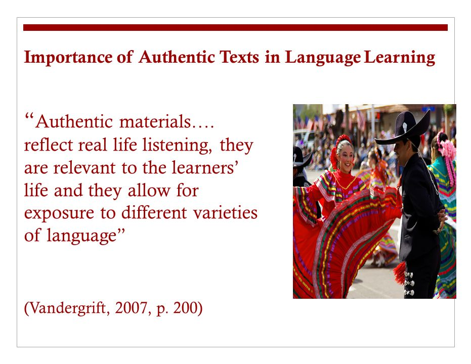 Importance of Authentic Texts in Language Learning Authentic materials….